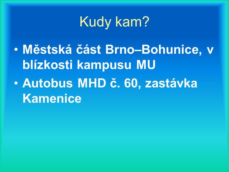 Kudy kam Městská část Brno–Bohunice, v blízkosti kampusu MU Autobus MHD č. 60, zastávka Kamenice