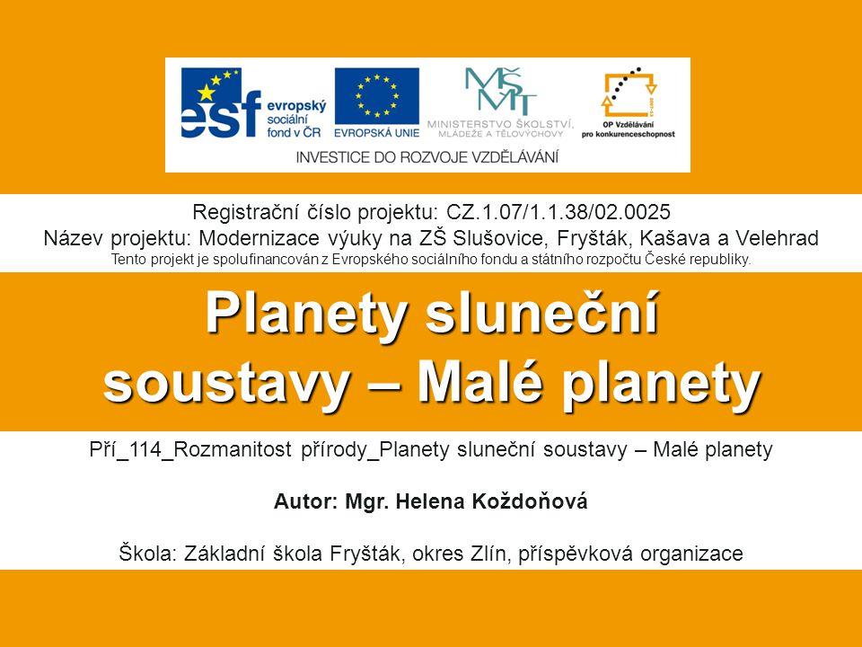 Planety sluneční soustavy – Malé planety Pří_114_Rozmanitost přírody_Planety sluneční soustavy – Malé planety Autor: Mgr. Helena Koždoňová Škola: Zákl
