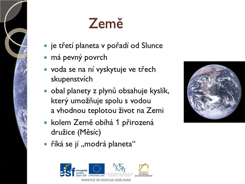 Země je třetí planeta v pořadí od Slunce má pevný povrch voda se na ní vyskytuje ve třech skupenstvích obal planety z plynů obsahuje kyslík, který umo