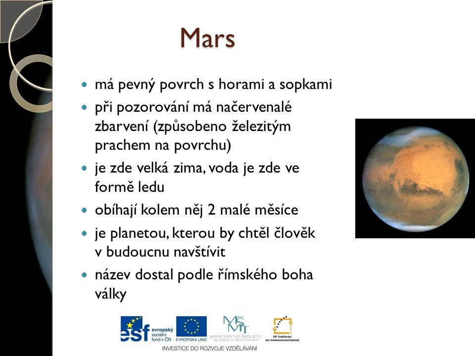 Mars má pevný povrch s horami a sopkami při pozorování má načervenalé zbarvení (způsobeno železitým prachem na povrchu) je zde velká zima, voda je zde