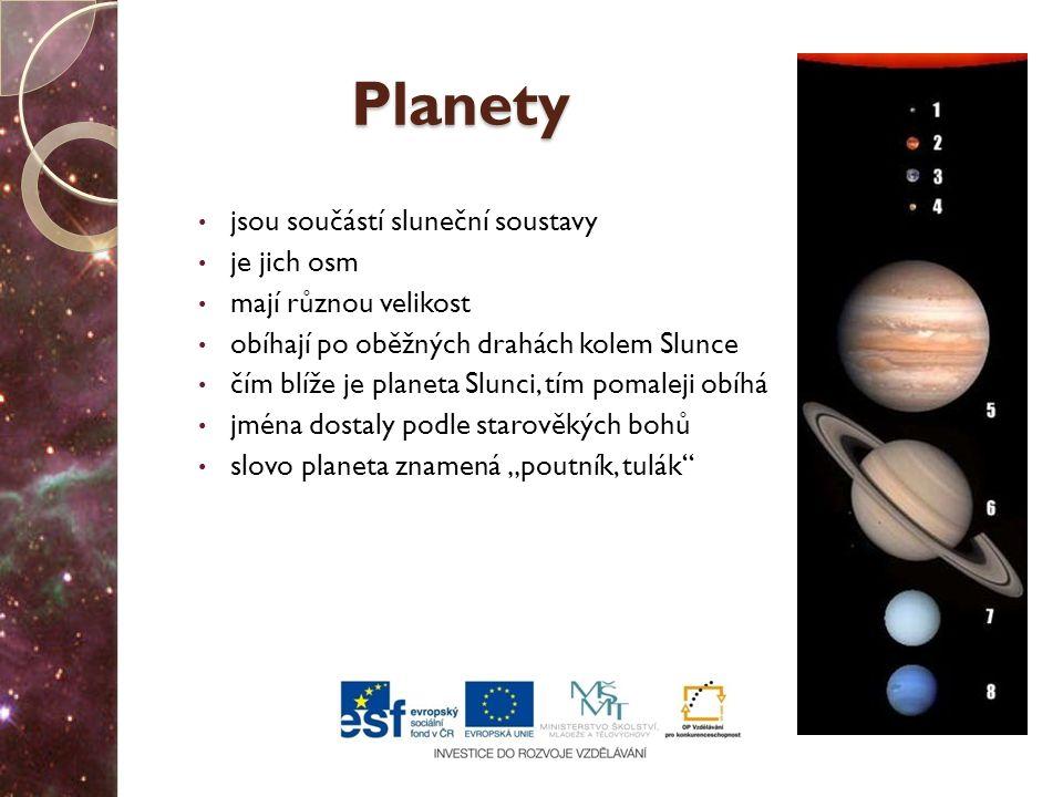 Planety jsou součástí sluneční soustavy je jich osm mají různou velikost obíhají po oběžných drahách kolem Slunce čím blíže je planeta Slunci, tím pom