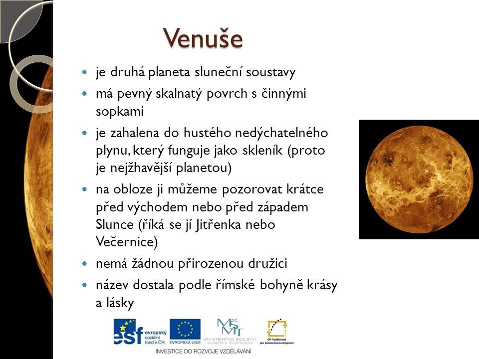 Venuše je druhá planeta sluneční soustavy má pevný skalnatý povrch s činnými sopkami je zahalena do hustého nedýchatelného plynu, který funguje jako s