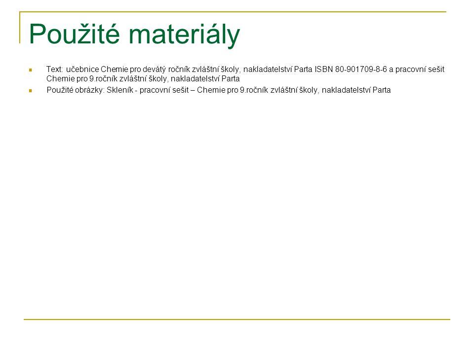 Použité materiály Text: učebnice Chemie pro devátý ročník zvláštní školy, nakladatelství Parta ISBN 80-901709-8-6 a pracovní sešit Chemie pro 9.ročník