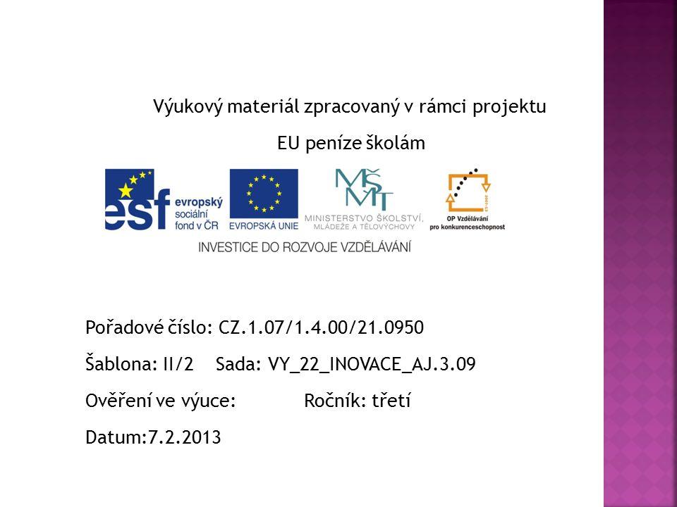 Výukový materiál zpracovaný v rámci projektu EU peníze školám Pořadové číslo: CZ.1.07/1.4.00/21.0950 Šablona: II/2 Sada: VY_22_INOVACE_AJ.3.09 Ověření