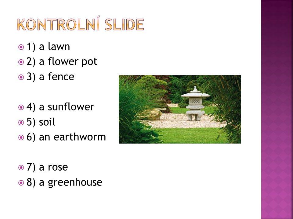  1) a lawn  2) a flower pot  3) a fence  4) a sunflower  5) soil  6) an earthworm  7) a rose  8) a greenhouse