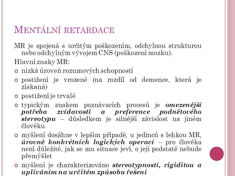 M ENTÁLNÍ RETARDACE MR je spojená s určitým poškozením, odchylnou strukturou nebo odchylným vývojem CNS (poškození mozku).