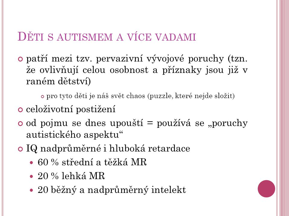D ĚTI S AUTISMEM A VÍCE VADAMI patří mezi tzv.pervazivní vývojové poruchy (tzn.