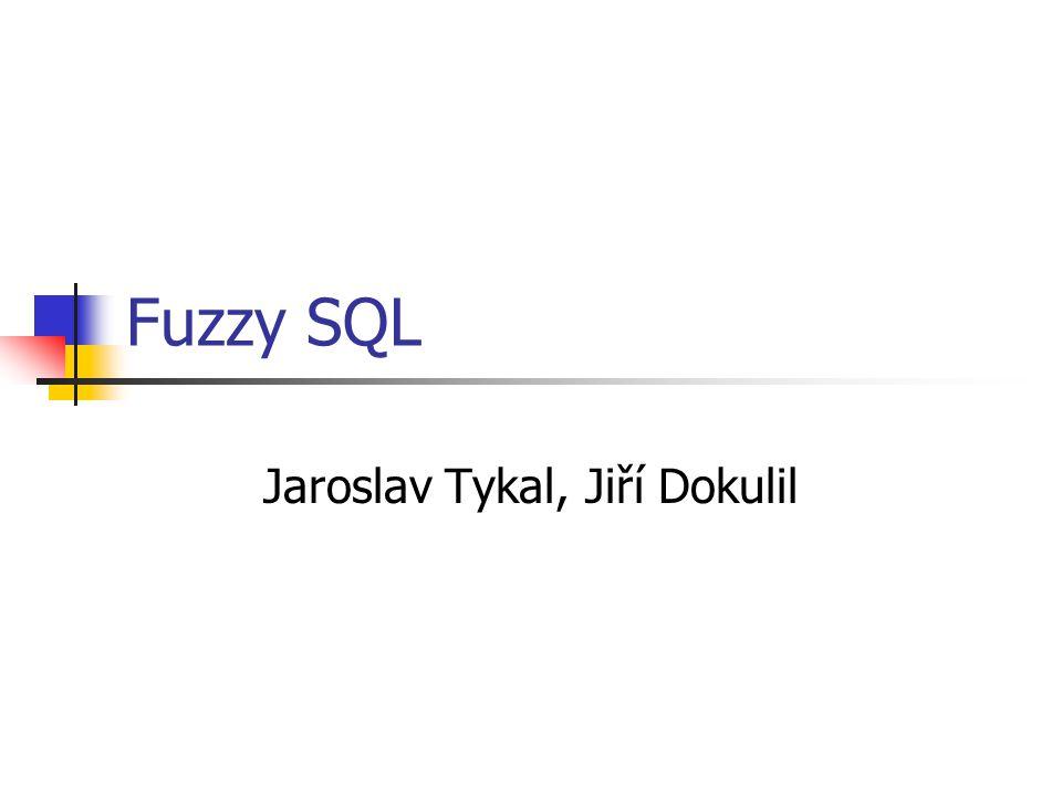Fuzzy SQL Jaroslav Tykal, Jiří Dokulil