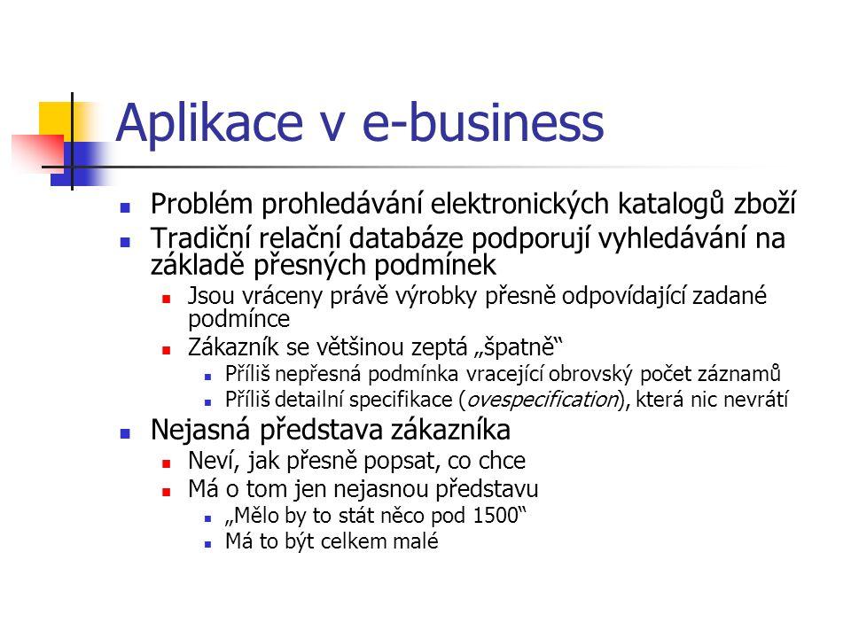 Aplikace v e-business Problém prohledávání elektronických katalogů zboží Tradiční relační databáze podporují vyhledávání na základě přesných podmínek