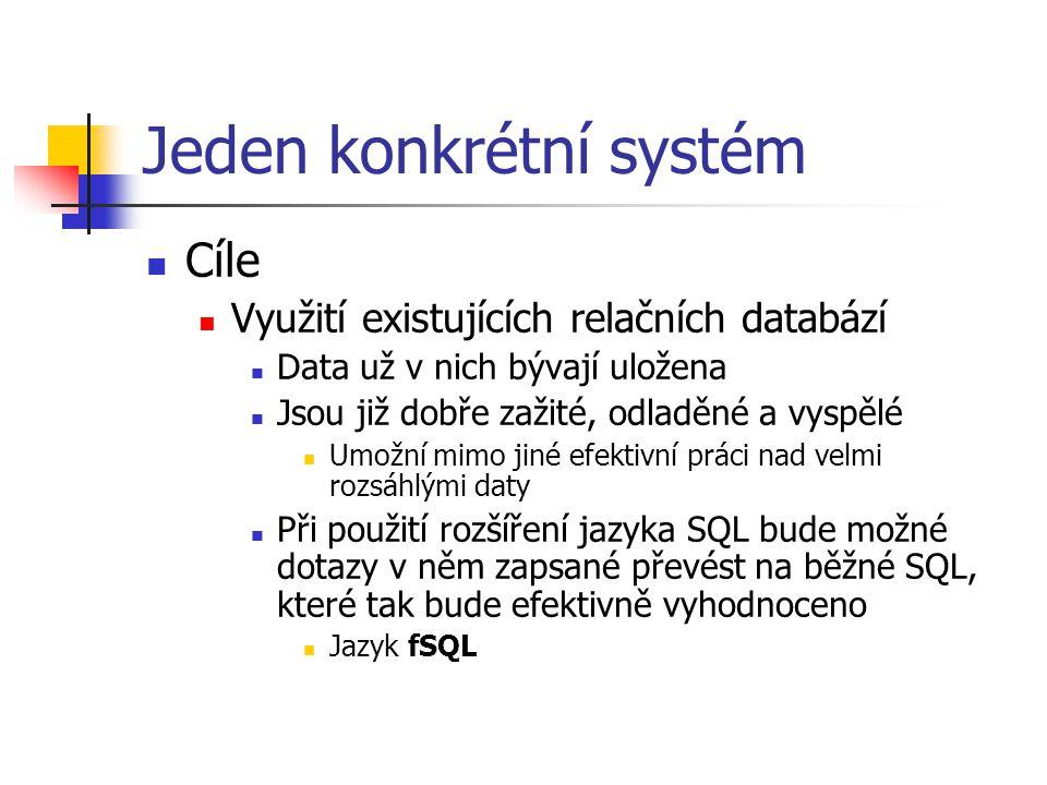 Jeden konkrétní systém Cíle Využití existujících relačních databází Data už v nich bývají uložena Jsou již dobře zažité, odladěné a vyspělé Umožní mim