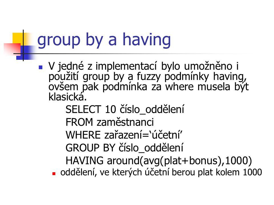 group by a having V jedné z implementací bylo umožněno i použití group by a fuzzy podmínky having, ovšem pak podmínka za where musela být klasická. SE