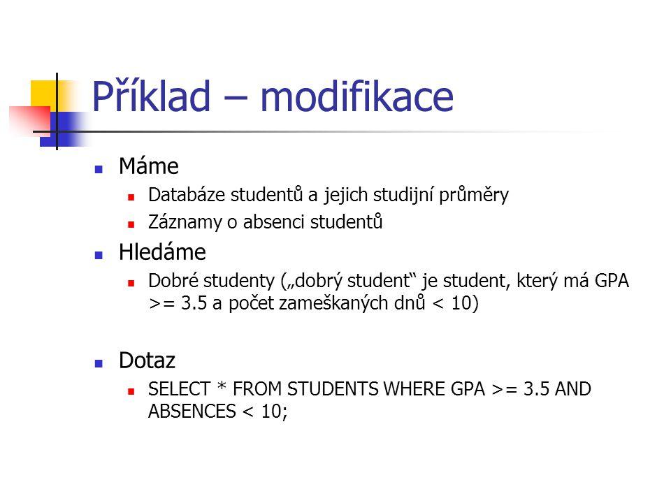 """Příklad – modifikace Máme Databáze studentů a jejich studijní průměry Záznamy o absenci studentů Hledáme Dobré studenty (""""dobrý student"""" je student, k"""