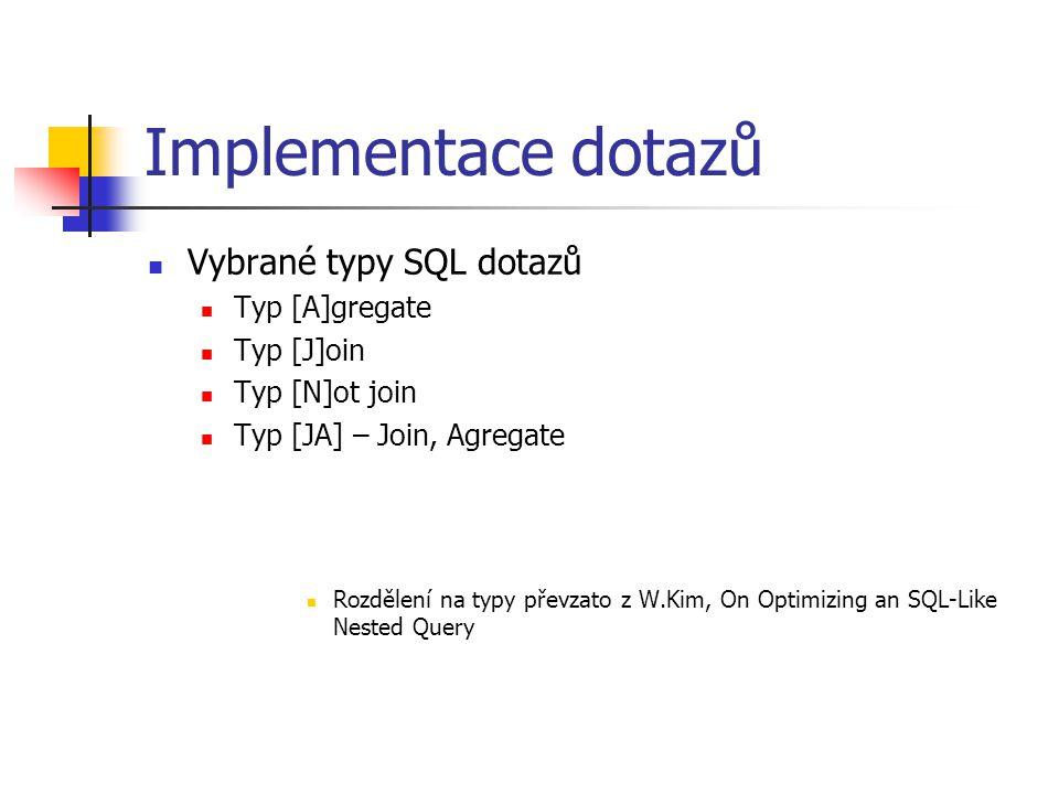 Implementace dotazů Vybrané typy SQL dotazů Typ [A]gregate Typ [J]oin Typ [N]ot join Typ [JA] – Join, Agregate Rozdělení na typy převzato z W.Kim, On