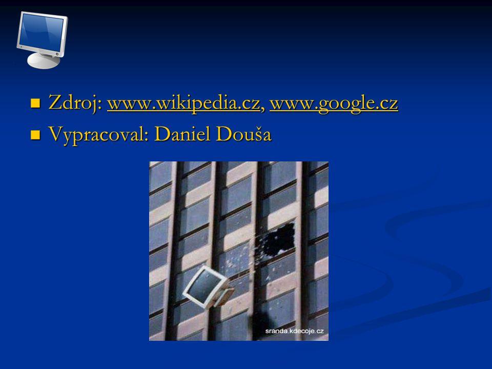 Zdroj: www.wikipedia.cz, www.google.cz Zdroj: www.wikipedia.cz, www.google.czwww.wikipedia.czwww.google.czwww.wikipedia.czwww.google.cz Vypracoval: Daniel Douša Vypracoval: Daniel Douša