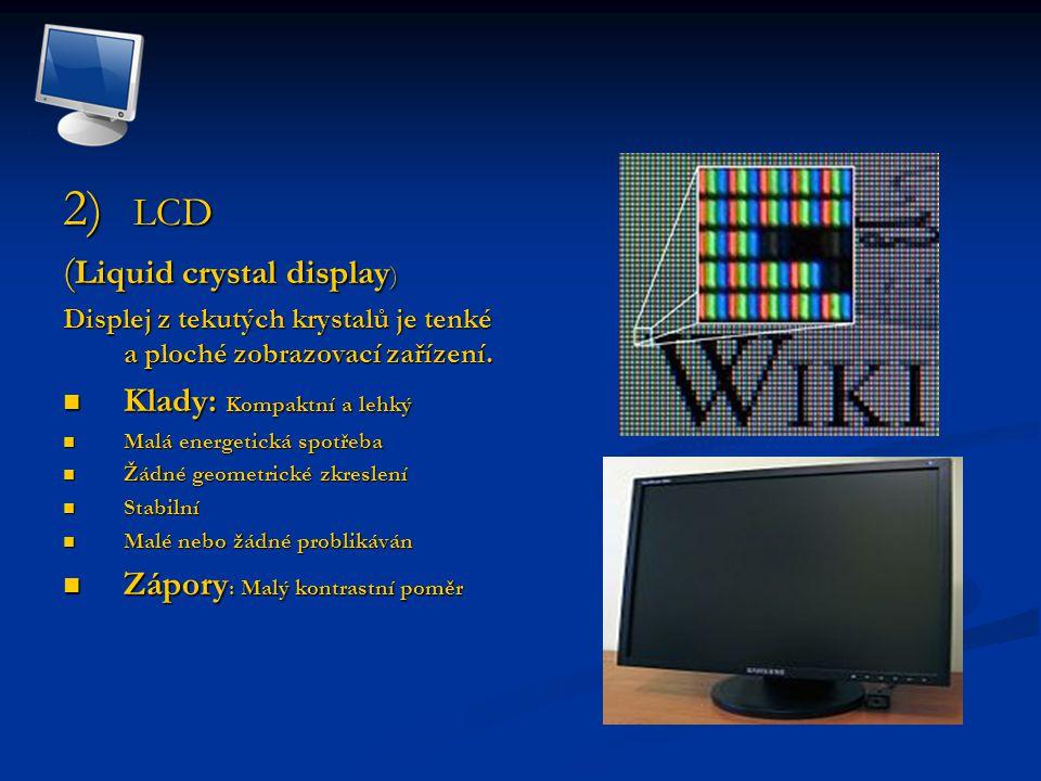 2) LCD ( Liquid crystal display ) Displej z tekutých krystalů je tenké a ploché zobrazovací zařízení.