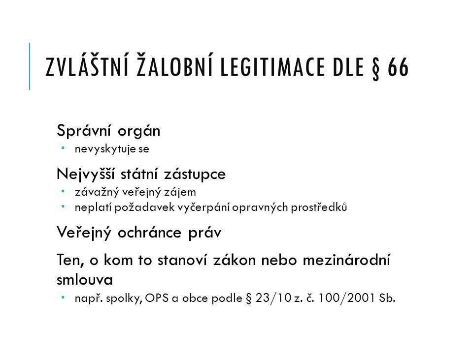 ŽALOBNÍ LEGITIMACE DLE § 65 ODST. 2 Účastník správního řízení (vč. opomenutého úč.) Není legitimován dle § 65 odst. 1  v řízení nešlo o jeho práva, t