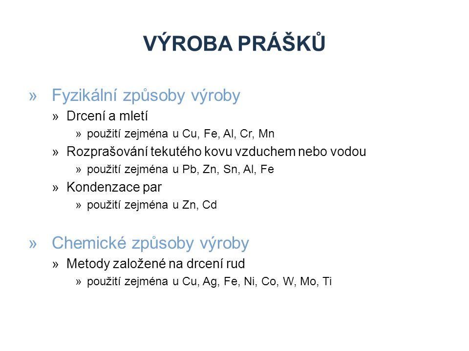 VÝROBA PRÁŠKŮ »Fyzikální způsoby výroby »Drcení a mletí »použití zejména u Cu, Fe, Al, Cr, Mn »Rozprašování tekutého kovu vzduchem nebo vodou »použití