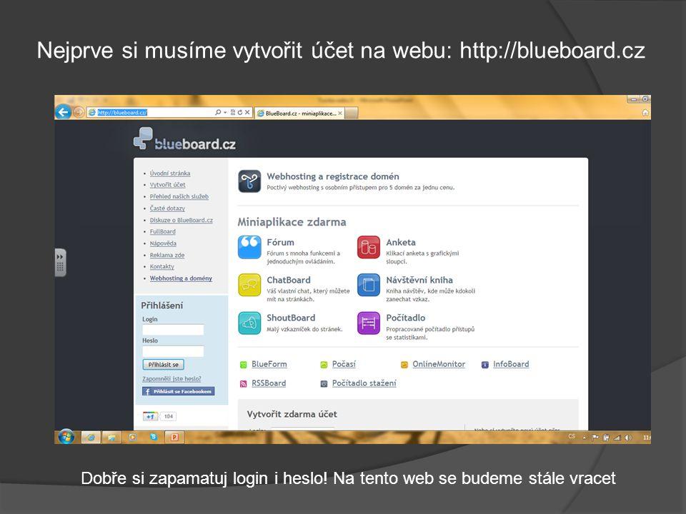 Nejprve si musíme vytvořit účet na webu: http://blueboard.cz Dobře si zapamatuj login i heslo.