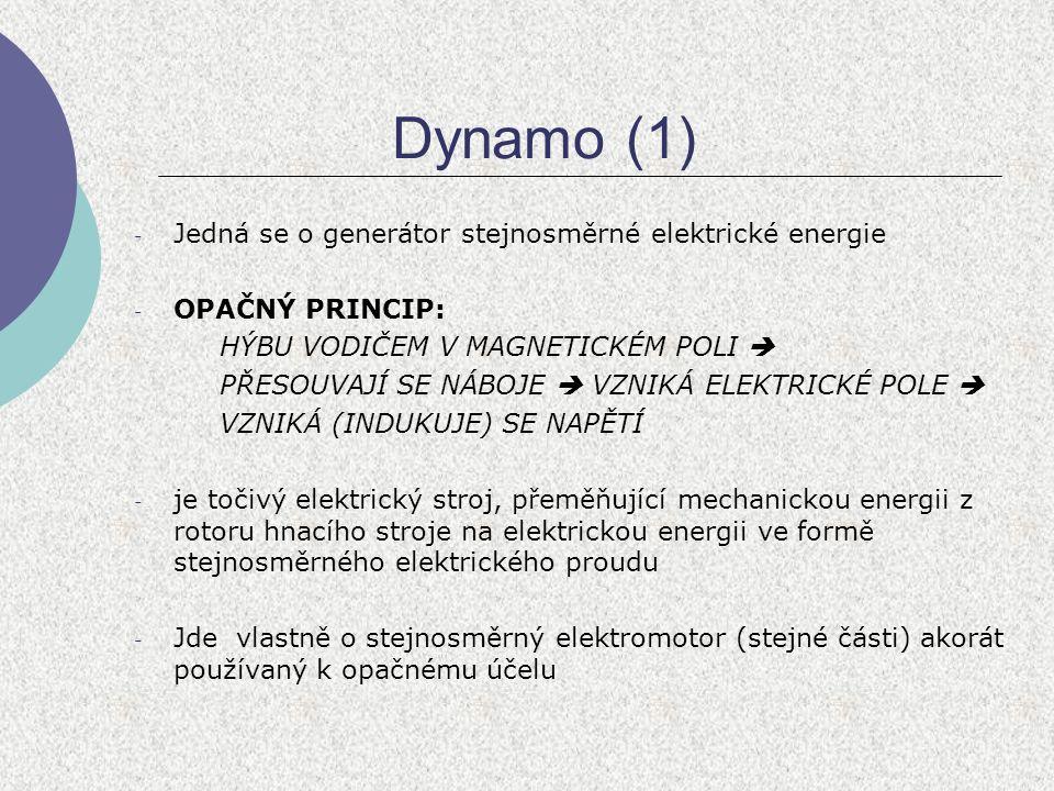 Dynamo (2) - 1) dynamo s permanentním magnetem - (viz úvod) - 2) dynamo s cizím buzením - (magnety vystřídány elektromagnetem) - 3) derivační dynamo - (budící vinutí zapojené paralelně se zátěží) - 4) sériové dynamo - (budící vinutí zapojené sériově se zátěží) - Starší způsob získávání stejnos.
