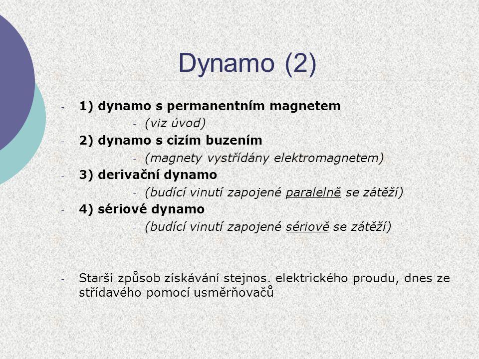 Dynamo (2) - 1) dynamo s permanentním magnetem - (viz úvod) - 2) dynamo s cizím buzením - (magnety vystřídány elektromagnetem) - 3) derivační dynamo -