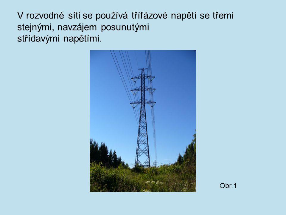V rozvodné síti se používá třífázové napětí se třemi stejnými, navzájem posunutými střídavými napětími.