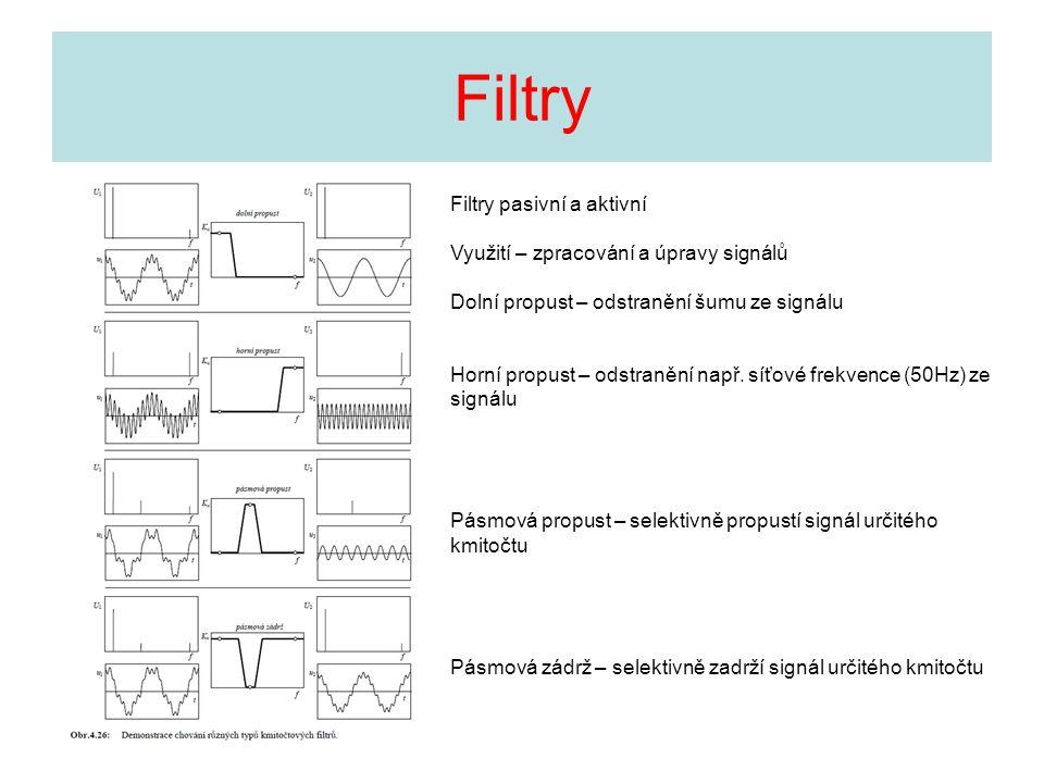 Filtry Filtry pasivní a aktivní Využití – zpracování a úpravy signálů Dolní propust – odstranění šumu ze signálu Horní propust – odstranění např. síťo