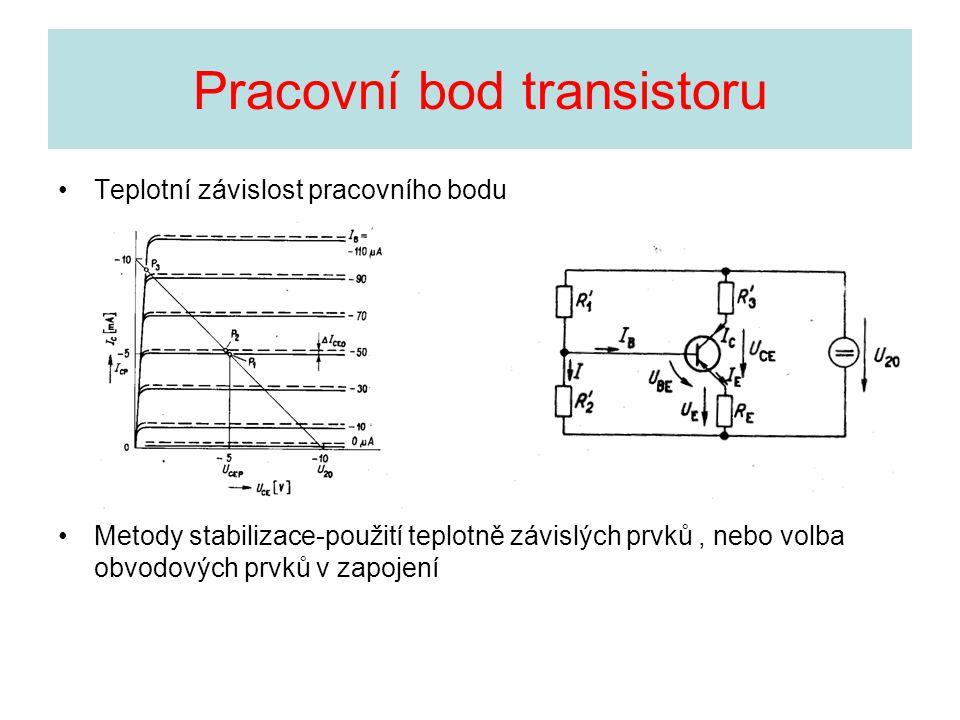 Pracovní bod transistoru Teplotní závislost pracovního bodu Metody stabilizace-použití teplotně závislých prvků, nebo volba obvodových prvků v zapojen