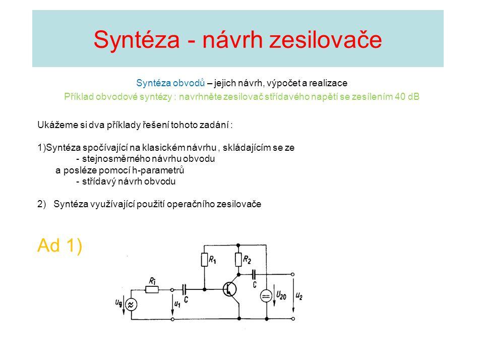 Syntéza - návrh zesilovače Syntéza obvodů – jejich návrh, výpočet a realizace Příklad obvodové syntézy : navrhněte zesilovač střídavého napětí se zesí