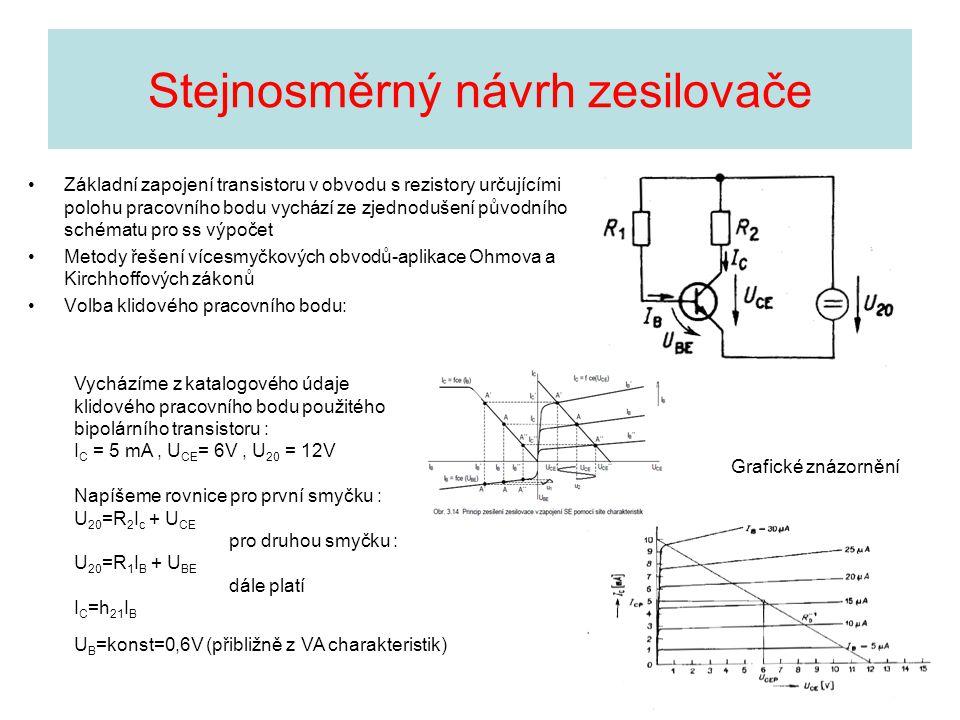 Stejnosměrný návrh zesilovače Základní zapojení transistoru v obvodu s rezistory určujícími polohu pracovního bodu vychází ze zjednodušení původního s