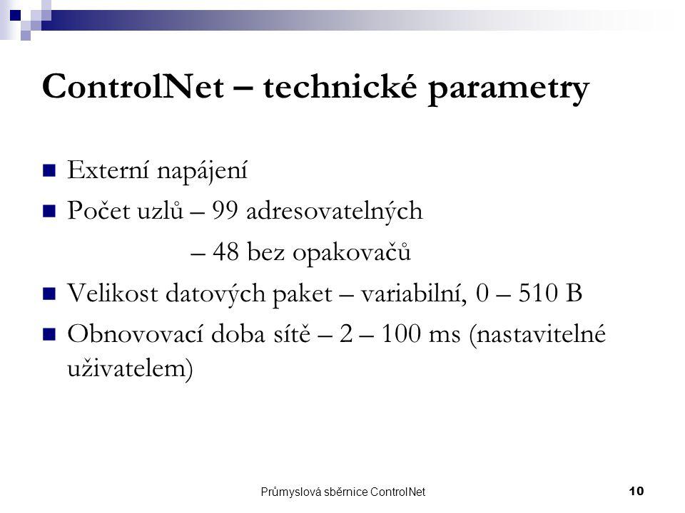 Průmyslová sběrnice ControlNet10 ControlNet – technické parametry Externí napájení Počet uzlů – 99 adresovatelných – 48 bez opakovačů Velikost datovýc
