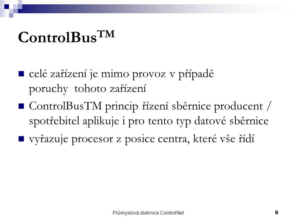 Průmyslová sběrnice ControlNet6 ControlBus TM celé zařízení je mimo provoz v případě poruchy tohoto zařízení ControlBusTM princip řízení sběrnice prod