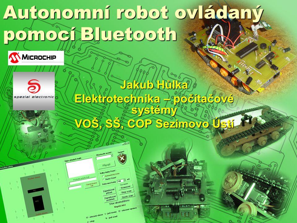 Autonomní robot ovládaný pomocí Bluetooth Jakub Hůlka Elektrotechnika – počítačové systémy VOŠ, SŠ, COP Sezimovo Ústí