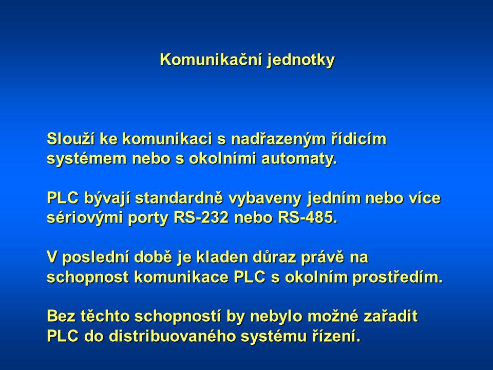 Komunikační jednotky Slouží ke komunikaci s nadřazeným řídicím systémem nebo s okolními automaty. PLC bývají standardně vybaveny jedním nebo více séri