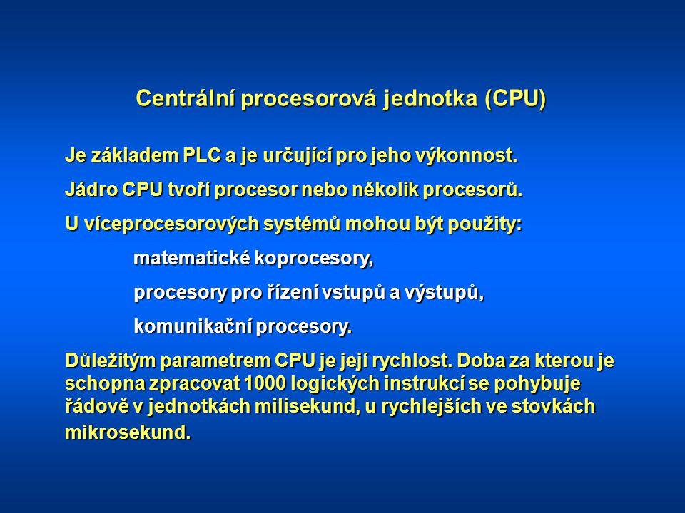 Centrální procesorová jednotka (CPU) Je základem PLC a je určující pro jeho výkonnost. Jádro CPU tvoří procesor nebo několik procesorů. U víceprocesor