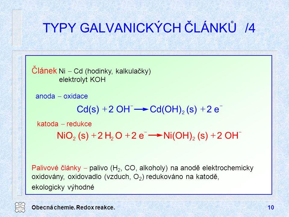 Obecná chemie. Redox reakce.10 TYPY GALVANICKÝCH ČLÁNKŮ/4 anoda  oxidace katoda  redukce   e2(s)Cd(OH)OH2Cd(s) 2   OH2(s)Ni(OH)e2OH2(s)NiO