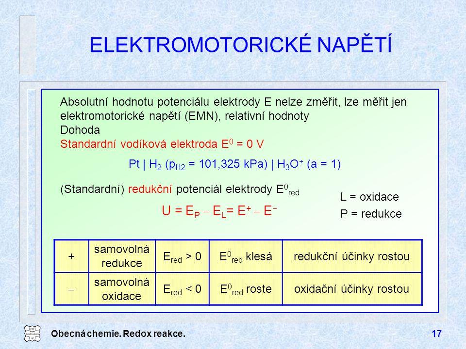 Obecná chemie. Redox reakce.17 ELEKTROMOTORICKÉ NAPĚTÍ Absolutní hodnotu potenciálu elektrody E nelze změřit, lze měřit jen elektromotorické napětí (E