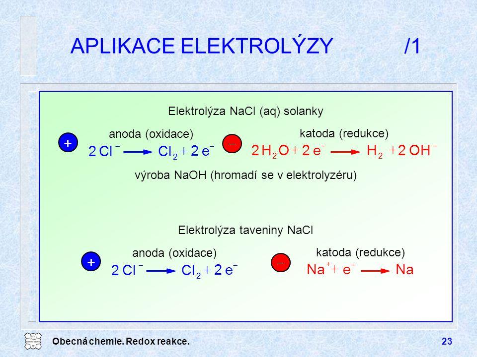 Obecná chemie. Redox reakce.23 APLIKACE ELEKTROLÝZY/1 Elektrolýza NaCl (aq) solanky + anoda (oxidace)  katoda (redukce)   OH2He2OH2 22 2 Cl 2  