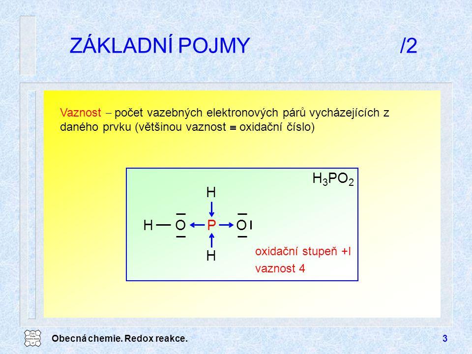 Obecná chemie. Redox reakce.3 ZÁKLADNÍ POJMY/2 H 3 PO 2 O H H OPH oxidační stupeň +I vaznost 4 Vaznost  počet vazebných elektronových párů vycházejíc