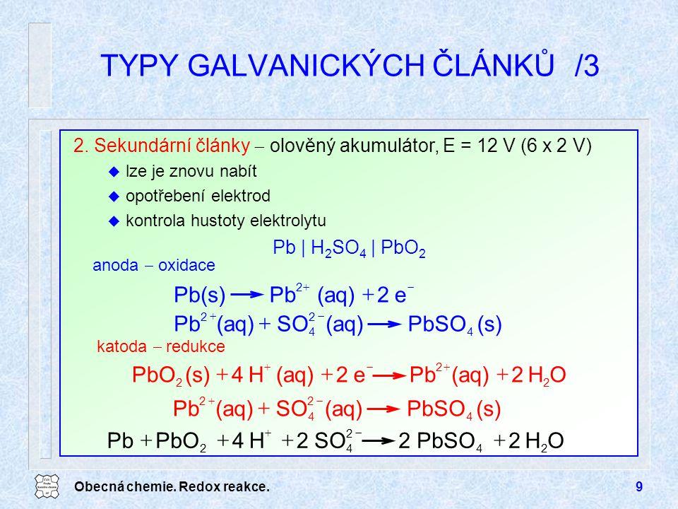 Obecná chemie. Redox reakce.9 2. Sekundární články  olověný akumulátor, E = 12 V (6 x 2 V) u lze je znovu nabít u opotřebení elektrod u kontrola hust