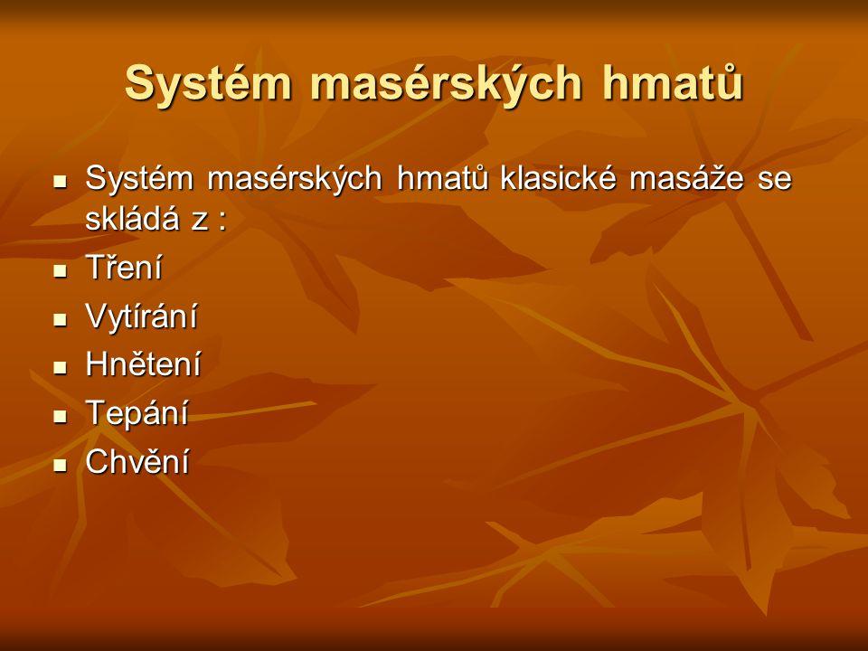 Systém masérských hmatů Systém masérských hmatů klasické masáže se skládá z : Systém masérských hmatů klasické masáže se skládá z : Tření Tření Vytírá
