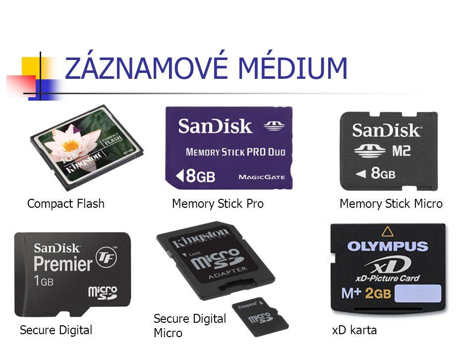 ZÁZNAMOVÉ MÉDIUM Compact FlashMemory Stick ProMemory Stick Micro Secure Digital Secure Digital Micro xD karta