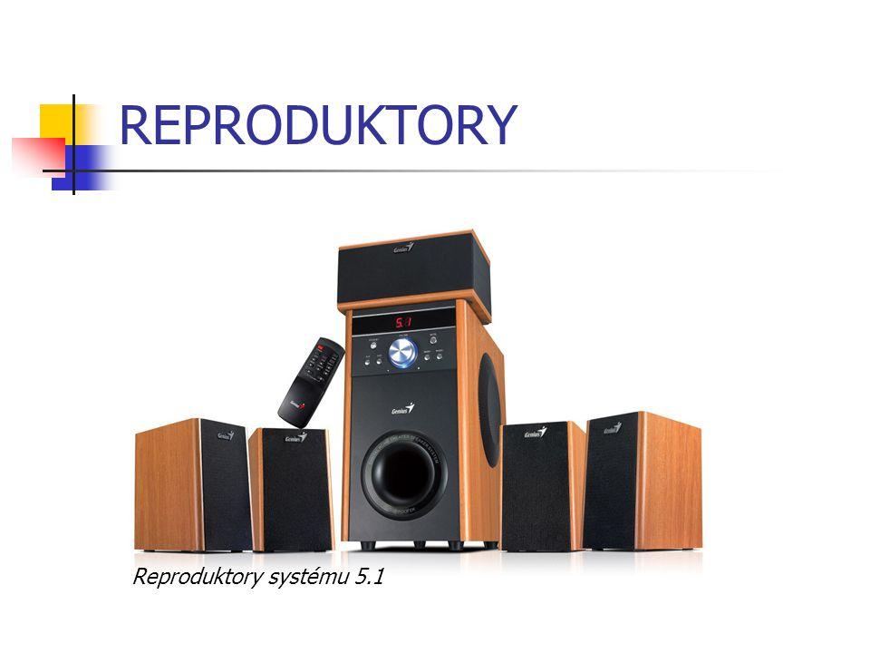 REPRODUKTORY Reproduktory systému 5.1