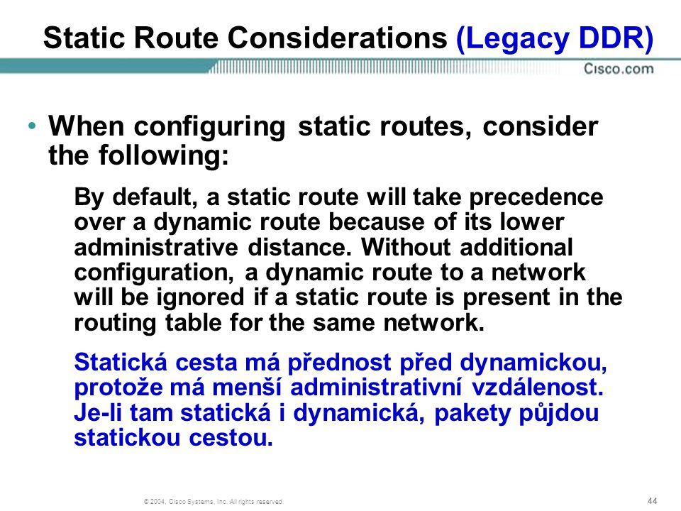 44 © 2004, Cisco Systems, Inc. All rights reserved. Static Route Considerations (Legacy DDR) When configuring static routes, consider the following: B