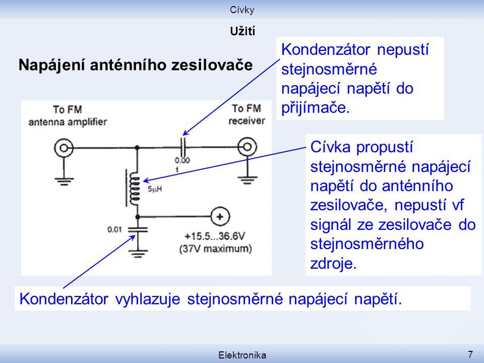 Cívky Napájení anténního zesilovače Elektronika 7 Kondenzátor nepustí stejnosměrné napájecí napětí do přijímače.
