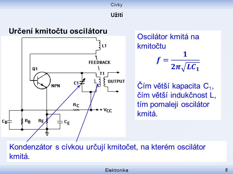 Cívky Určení kmitočtu oscilátoru Elektronika 8 Kondenzátor s cívkou určují kmitočet, na kterém oscilátor kmitá.
