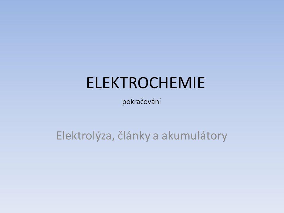 ELEKTROCHEMIE pokračování Elektrolýza, články a akumulátory