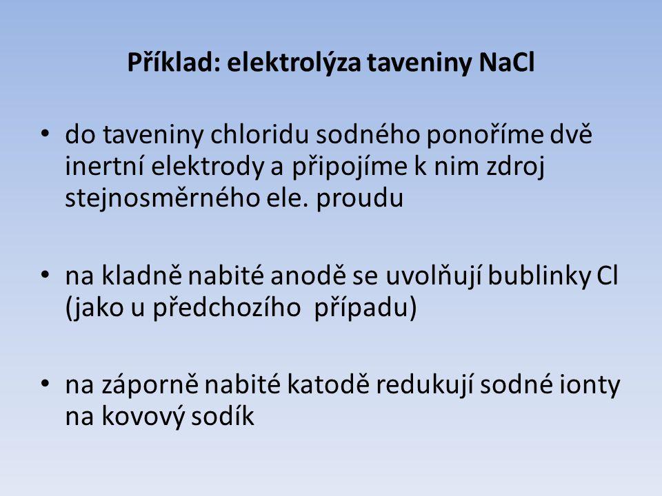 Příklad: elektrolýza taveniny NaCl do taveniny chloridu sodného ponoříme dvě inertní elektrody a připojíme k nim zdroj stejnosměrného ele.
