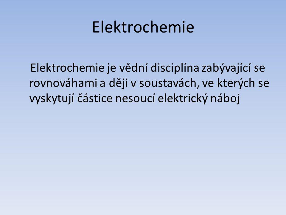Elektrochemie Elektrochemie je vědní disciplína zabývající se rovnováhami a ději v soustavách, ve kterých se vyskytují částice nesoucí elektrický náboj