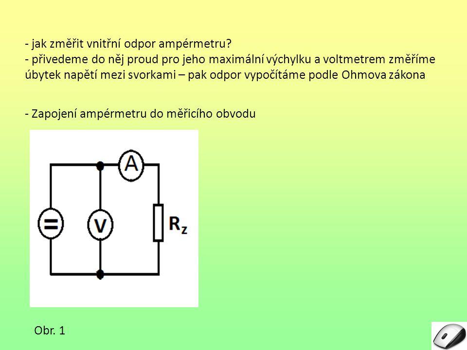 - jak změřit vnitřní odpor ampérmetru? - přivedeme do něj proud pro jeho maximální výchylku a voltmetrem změříme úbytek napětí mezi svorkami – pak odp