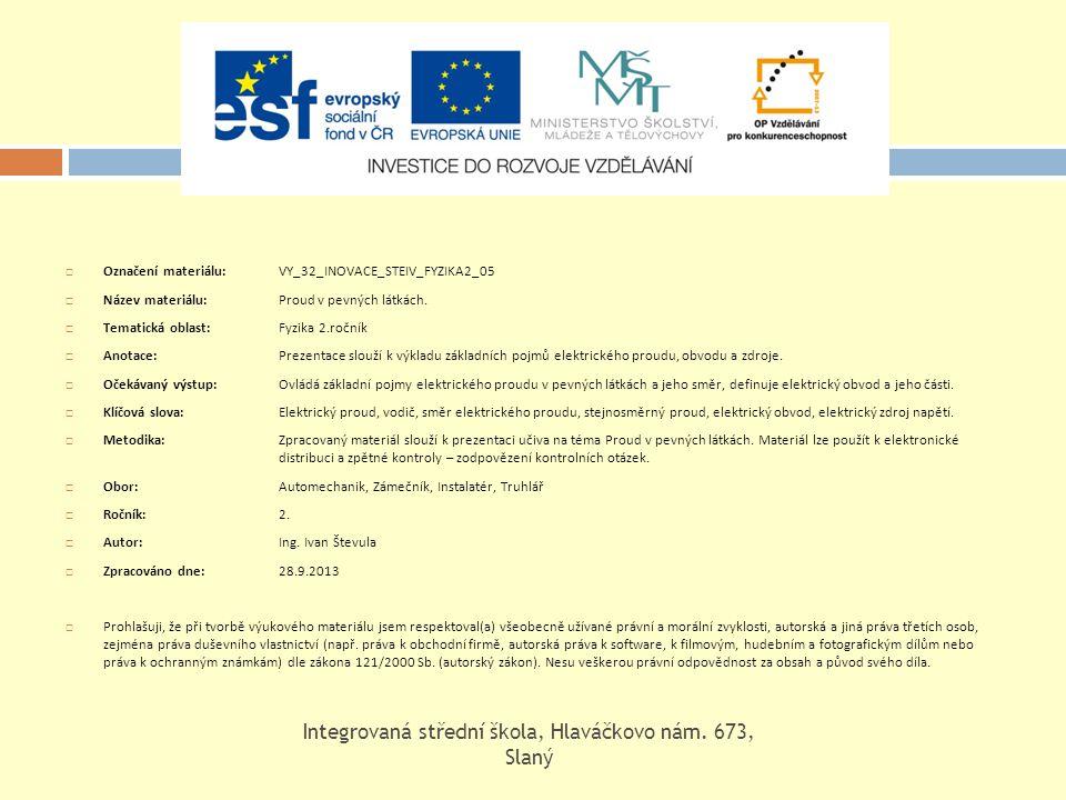  Označení materiálu: VY_32_INOVACE_STEIV_FYZIKA2_05  Název materiálu: Proud v pevných látkách.